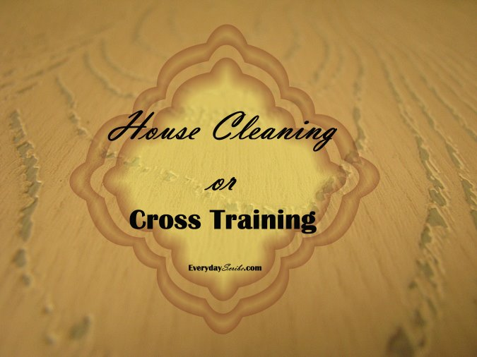 House Cleaning or Cross Training