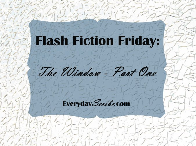 Flash Fiction Friday the Window part one