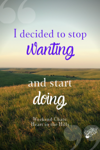 "A quote from Amy that says, ""I decided to stop wanting and start doing."" Picture is of the Flint Hills."