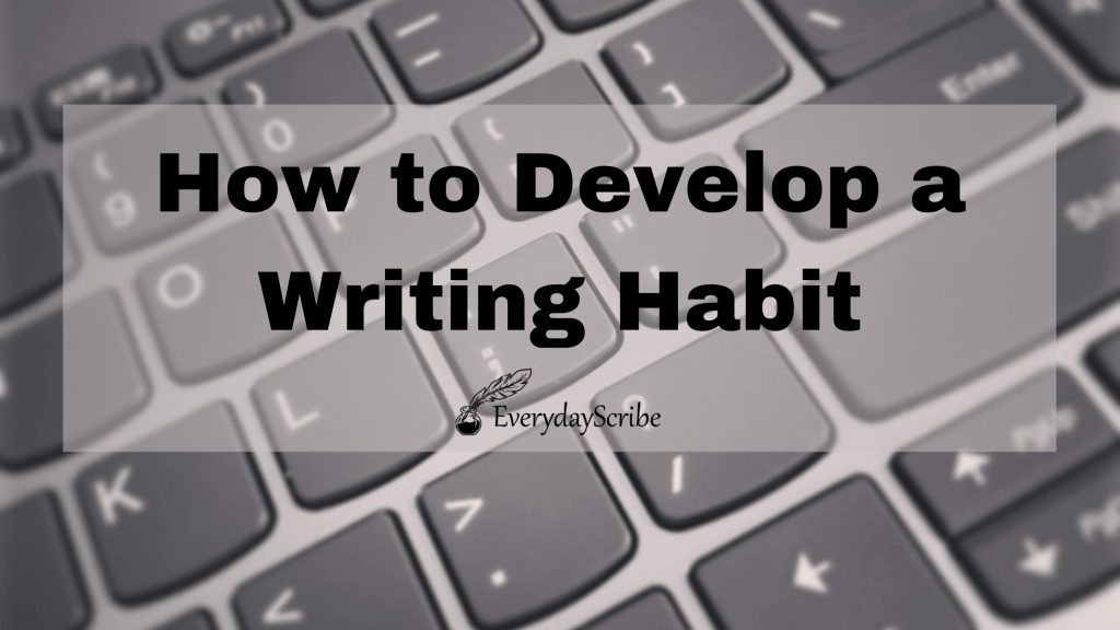 Close-up of keyboard with the words: How to Develop a Writing Habit