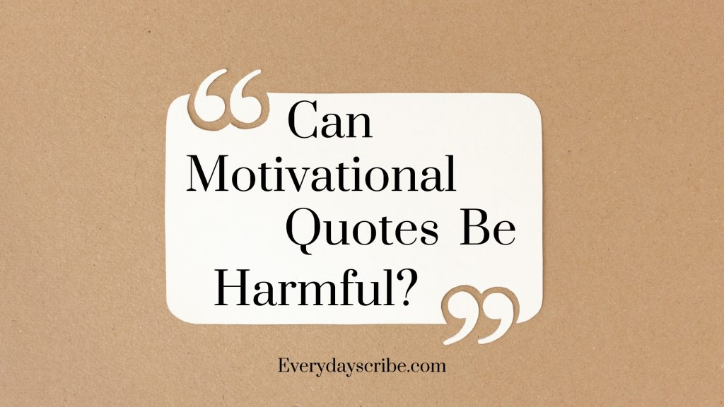 Quote text: Can Motivational Quotes Be Harmful?