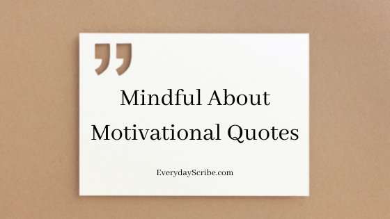 Mindful about motivational quotes