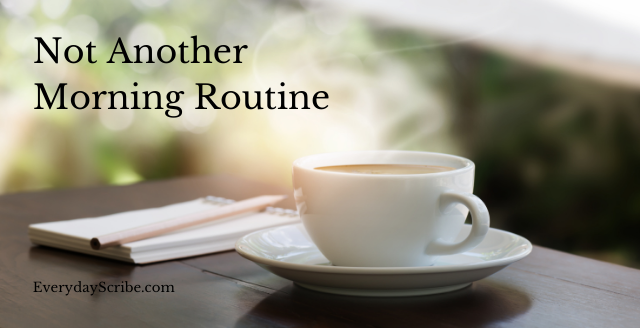Picture of a coffee cup and notebook with the words Not Another Morning Routine