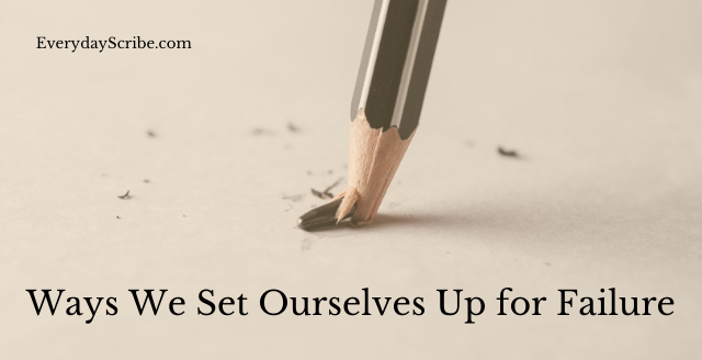Pencil breaking with the text: Ways we set ourselves up for failure